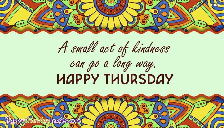 A Small Act Of Kindness Can Go A Long Way - Happy Thursday Images for Everyone