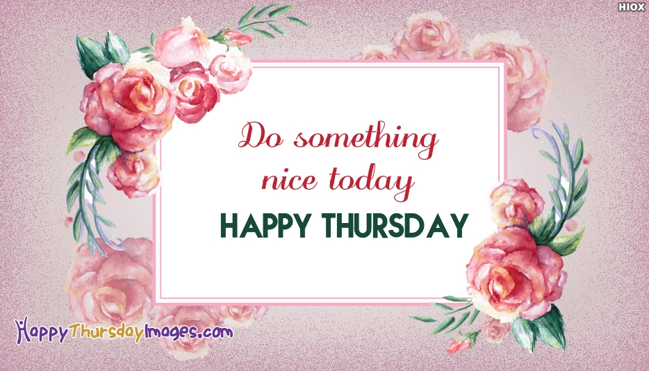 Do Something Nice Today. Happy Thursday
