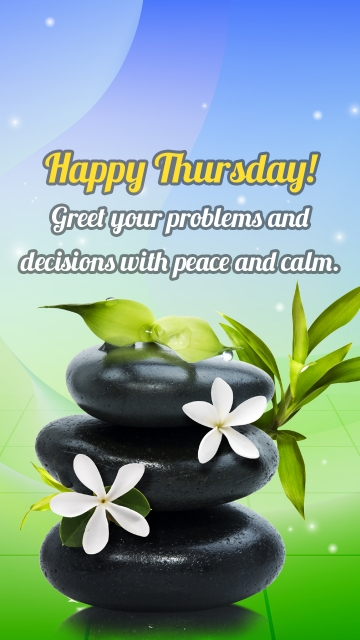 Happy Thursday! Greet Your Problems and Decisions With Peace and Calm.