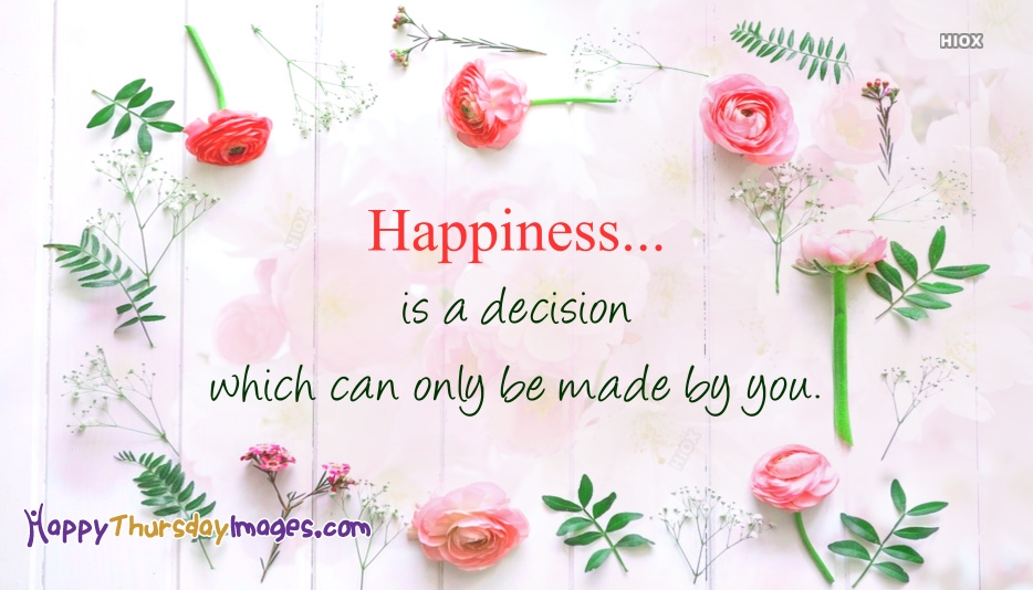 Happiness Is A Decision Which Can Only Be Made By You