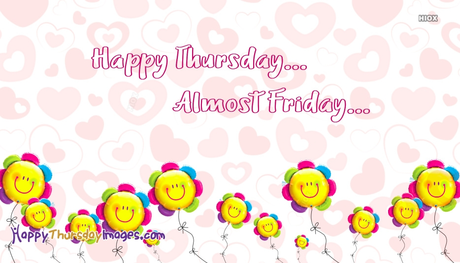 Happy Thursday Almost Friday