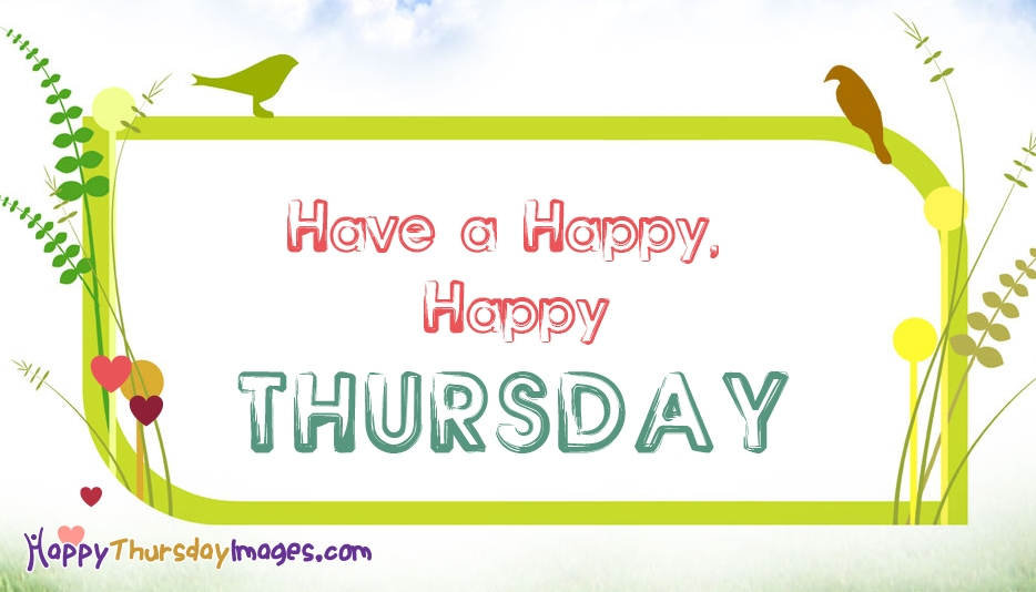 Have a Happy, Happy Thursday @ HappyThursdayImages.com