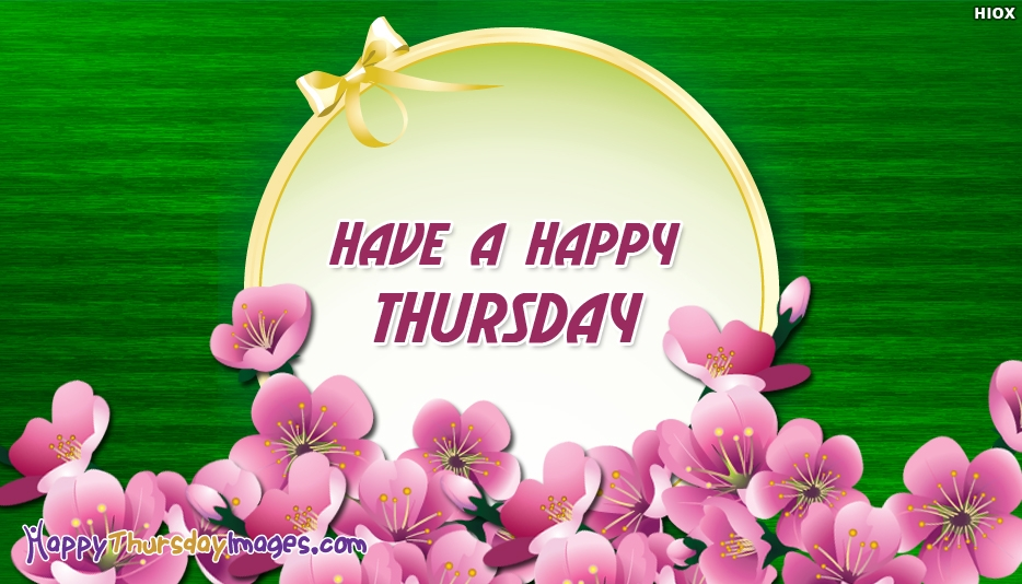 Have a Happy Thursday - Happy Thursday Images with Flowers