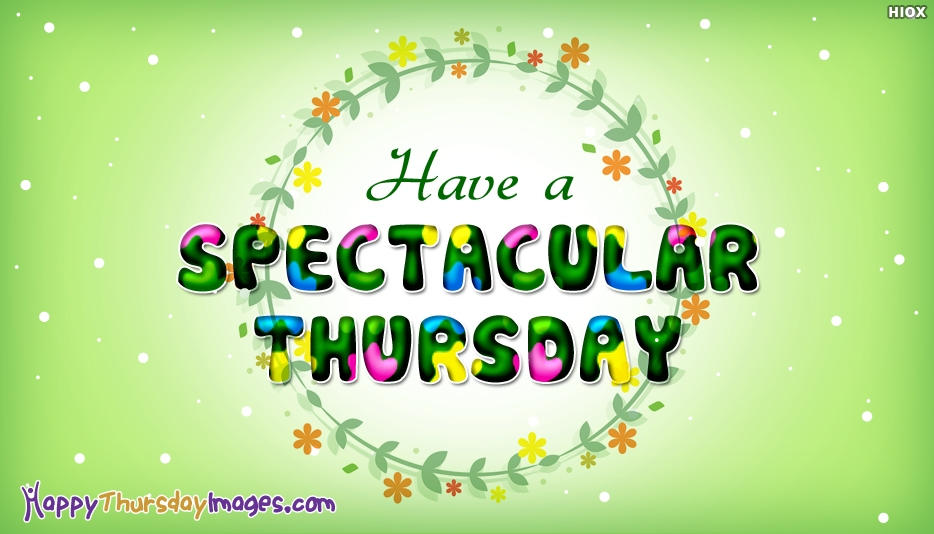 Have A Spectacular Thursday - Happy Thursday Images for Everyone