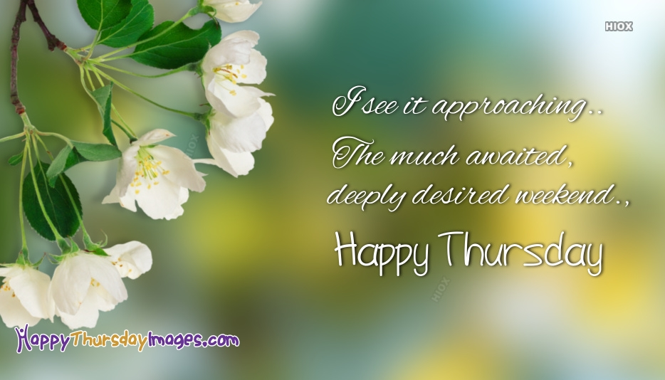I See It Approaching.. The Much Awaited, Deeply Desired Weekend. Happy Thursday