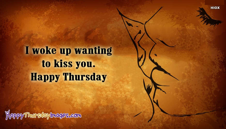 I Woke Up Wanting To Kiss You. Happy Thursday