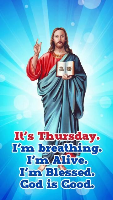 It's Thursday. I'm Breathing. I'm Alive. I'm Blessed. God is Good.