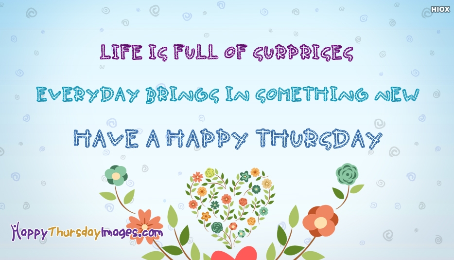 Life Is Full Of Surprises Everyday Brings In Something New. Have A Happy Thursday