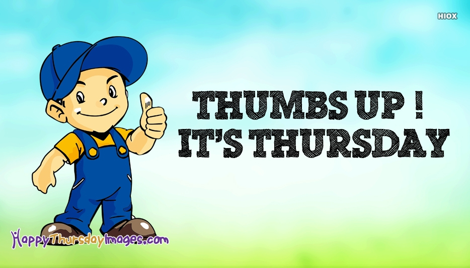 Thumbs Up! It's Thursday. One More Day Till Friday...