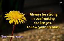 Always Be Strong In Confronting Challenges. Follow Your Dreams