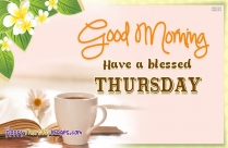 Good Morning. Have A Blessed Thursday