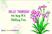 Hello Thursday, We Say It's Friday Eve.