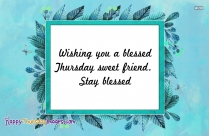 Wishing You A Blessed Thursday Sweet Friend. Stay Blessed