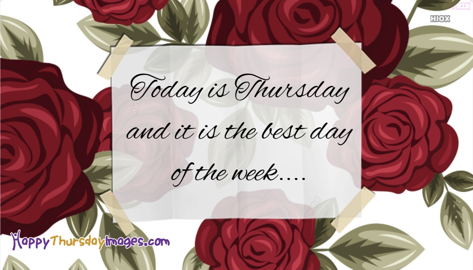 Today is Thursday and It is The Best Day Of The Week.