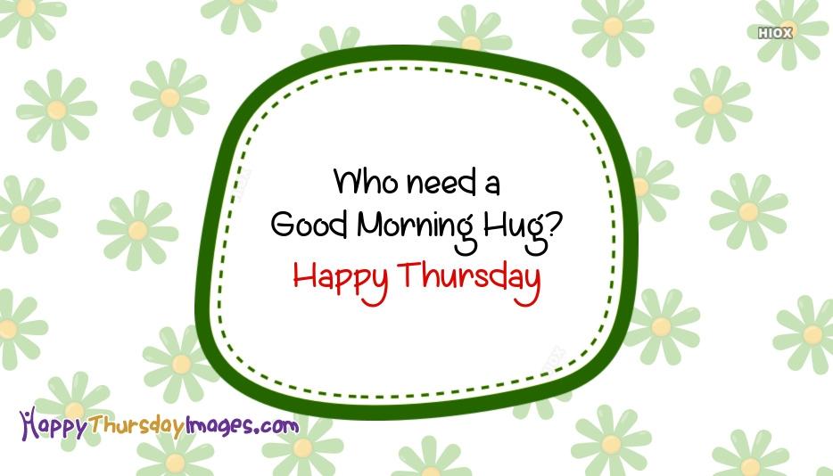 Who Need A Good Morning Hug? Happy Thursday