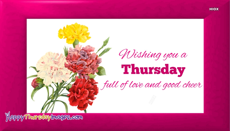 Wishing You A Thursday Full Of Love and Good Cheer
